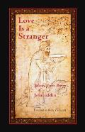 Love is a Stranger: Selected Lyric Poetry of Jalaluddin Rumi Cover