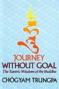 Journey Without Goal The Tantric Wisdom of the Buddha