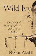 Wild Ivy The Spiritual Autobiography of Zen Master Hakuin