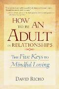 How to Be an Adult in Relationships: The Five Keys to Mindful Loving Cover