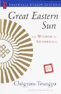 Great Eastern Sun: The Wisdom of Shambhala