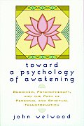 Toward a Psychology of Awakening : Buddhism, Psychotherapy, and the Path of Personal and Spiritual Transformation (00 Edition)