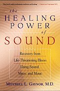 Healing Power of Sound Recovery from Life Threatening Illness Using Sound Voice & Music