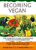 Becoming Vegan The Complete Guide to Adopting a Healthy Plant Based Diet