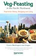 Veg-Feasting in the Pacific Northwest: A Guide for Vegetarians, Beginners, and the Curious