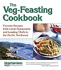 The Veg-Feasting Cookbook: Favorite Recipes from Local Restaurants and Leading Chefs in the Pacific Northwest