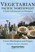 Vegetarian Pacific Northwest A Guide to Restaurants & Shopping