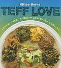 Teff Love: Adventures in Vegan Ethiopan Cooking