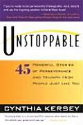 Unstoppable 45 Powerful Stories of Perseverance & Triumph from People Just Like You