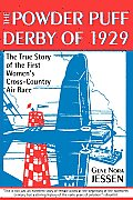 The Powder Puff Derby of 1929: The True Story of the First Women's Cross-Country Air Race