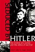 Seduced by Hitler The Choices of a Nation & the Ethics of Survival