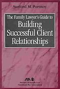 The Family Lawyer's Guide to Building Successful Client Relationships