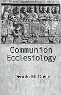 Communion Ecclesiology: Vision and Versions