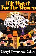 If It Wasn't for the Women...: Black Women's Experience and Womanist Culture in Church and Community