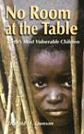 No Room at the Table Earths Most Vulnerable Children