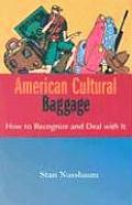 American Cultural Baggage : How To Recognise and Deal With It (05 Edition)