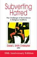 Subverting Hatred: The Challenge of Nonviolence in Religious Traditions (Faith Meets Faith)