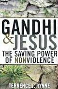 Gandhi & Jesus The Saving Power of Nonviolence