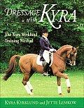 Dressage with Kyra The Kyra Kyrklund Training Method