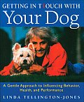 Getting in Touch with Your Dog An Easy Gentle Way to Better Health & Behavior