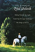 The Essential Paul Belasik: Riding Towards the Light, Exploring Dressage Technique, and the Songs of Horses