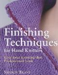 Finishing Techniques for Hand Knitters Give Your Knitting That Professional Look