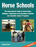 Horse Schools The International Guide to Universities Colleges Preparatory & Secondary Schools & Specialty Equine Programs