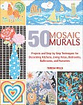50 Mosaic Murals Projects & Step By Step Techniques for Decorating Kitchens Living Areas Bedrooms Bathrooms & Nurseries