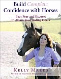 Build Complete Confidence with Horses: Beat Fear and Excuses and Attain Your Riding Goals