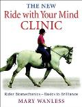 The New Ride with Your Mind Clinic: Rider Biomechanics-Basics to Brillance