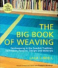 Big Book of Weaving Handweaving in the Swedish Tradition Techniques Patterns Designs & Materials