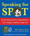 Speaking for Spot: Be the Advocate Your Dog Needs to Live a Happy, Healthy, Longer Life