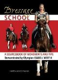 Dressage School A Sourcebook of Movements & Tips Demonstrated by Olympian Isabell Werth