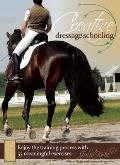 Creative Dressage Schooling: 55 Imaginative Exercises to Avoid Boredom and Enjoy the Training Process