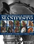 The Dressage Horse Manifesto: Training Secrets, Insight, and Revelations from 10 Dressage Horses