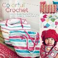 Colorful Crochet: Over 60 Bright, Cheerful Projects for Home, Family, and Friends