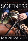 Journey to Softness In Search of Feel & Connection with the Horse