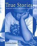True Stories Nonfiction Literacy in the Primary Classroom