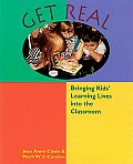 Get Real Bringing Kids Learning Lives Into Your Classroom