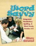 Word Savvy: Integrated Vocabulary, Spelling, & Word Study, Grades 3-6