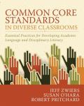 Common Core Standards In Diverse Classrooms Essential Practices For Developing Academic Language & Disciplinary Literacy