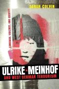 Ulrike Meinhof and West German Terrorism: Language, Violence, and Identity