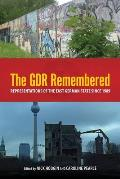 The Gdr Remembered: Representations of the East German State Since 1989