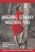 Imagining Germany Imagining Asia: Essays in Asian-German Studies