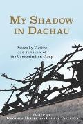 My Shadow in Dachau: Poems by Victims and Survivors of the Concentration Camp (Studies in German Literature Linguistics and Culture)