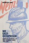 No Easy Occupation: French Control of the German Saar, 1944-1957