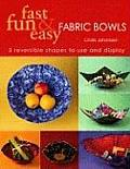 Fast Fun & Easy Fabric Bowls 5 Reversible Shapes to Use & Display