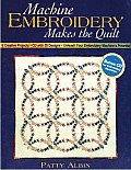 Machine Embroidery Makes the Quilt 6 Creative Projects With 26 Designs Unleash Your Embroidery Machines Potential