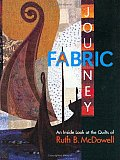 Fabric Journey An Inside Look at the Quilts of Ruth B McDowell