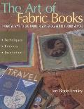 The Art of Fabric Books: Innovative Ways to Use Fabric in Scrapbooks, Altered Books & More